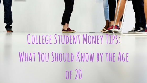 College Student Money Tips- What You Should Know by the Age of 20